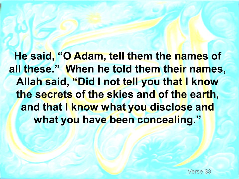 He said, O Adam, tell them the names of all these