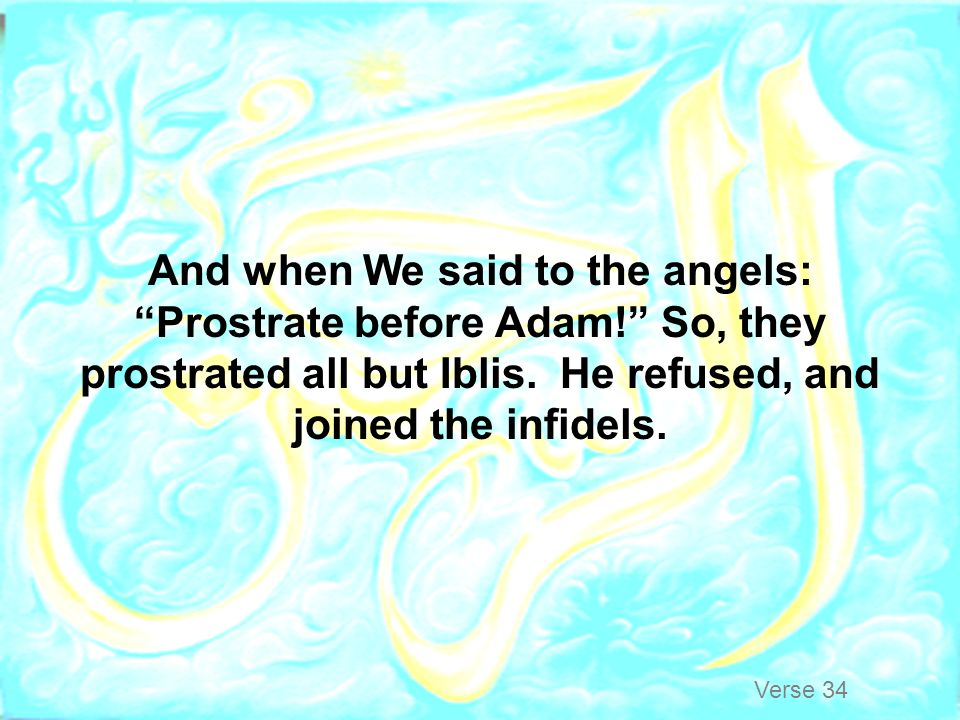 And when We said to the angels: Prostrate before Adam