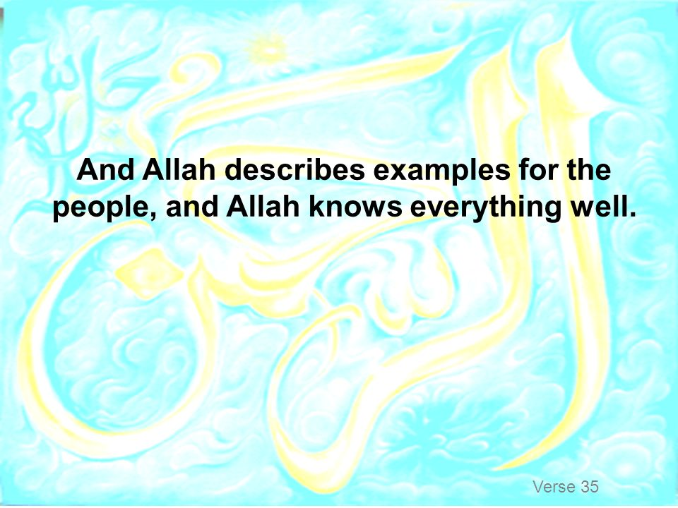 And Allah describes examples for the people, and Allah knows everything well.