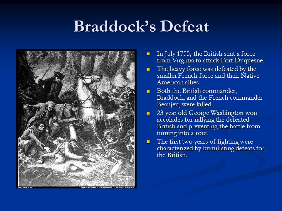 Braddock's Defeat In July 1755, the British sent a force from Virginia to attack Fort Duquesne.