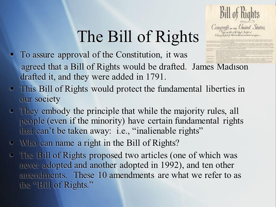The Bill of Rights To assure approval of the Constitution, it was