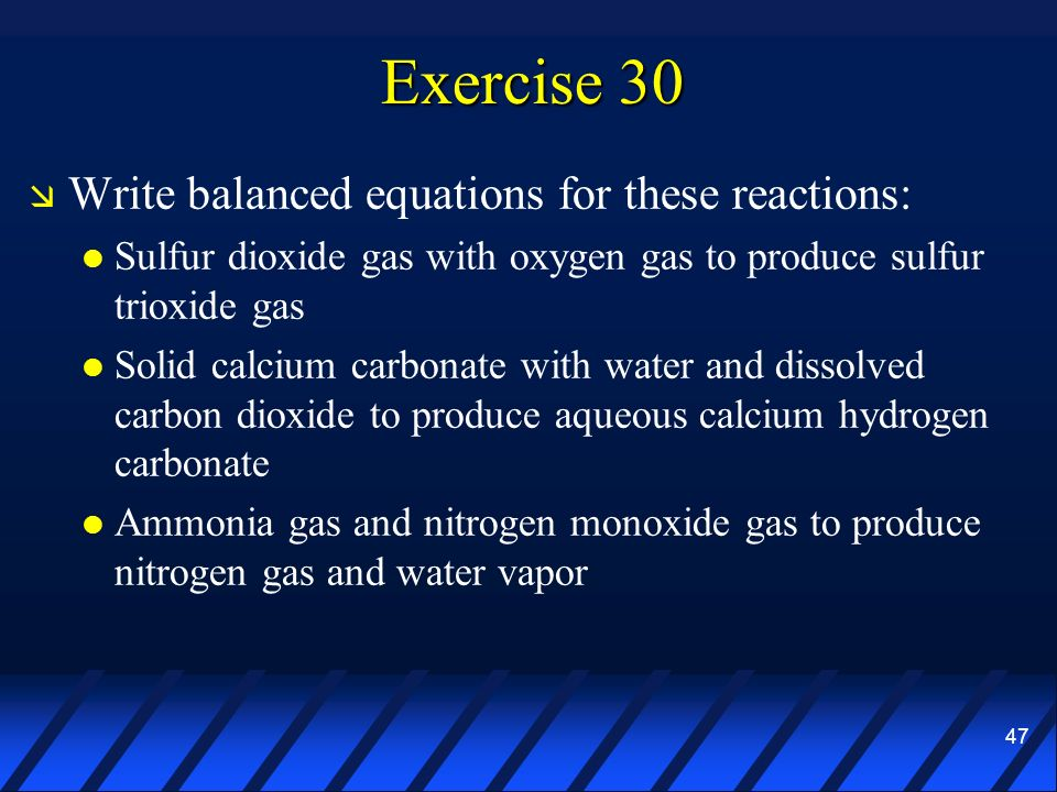 Exercise 30 Write balanced equations for these reactions: