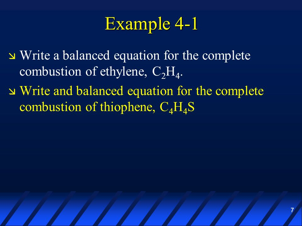 Example 4-1 Write a balanced equation for the complete combustion of ethylene, C2H4.