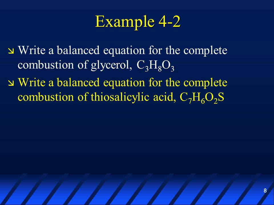 Example 4-2 Write a balanced equation for the complete combustion of glycerol, C3H8O3.
