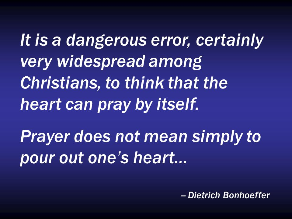 Prayer does not mean simply to pour out one's heart…