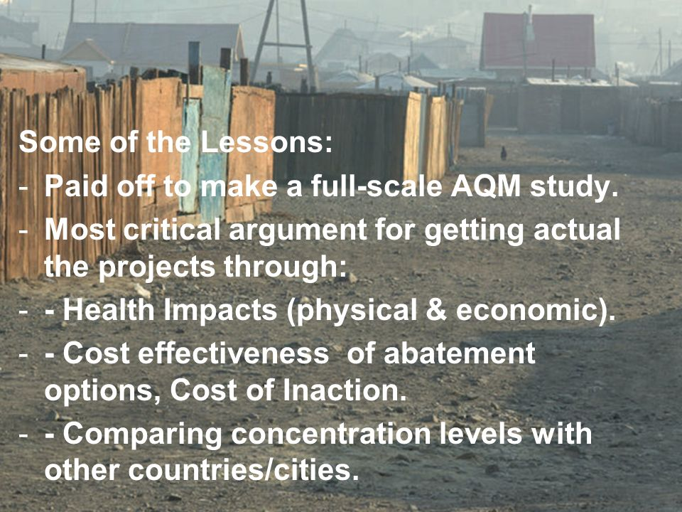 Some of the Lessons: Paid off to make a full-scale AQM study. Most critical argument for getting actual the projects through: