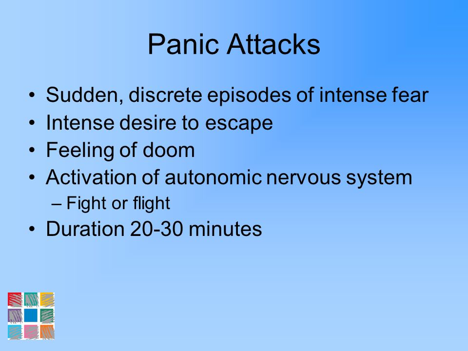 Panic Attacks Sudden, discrete episodes of intense fear