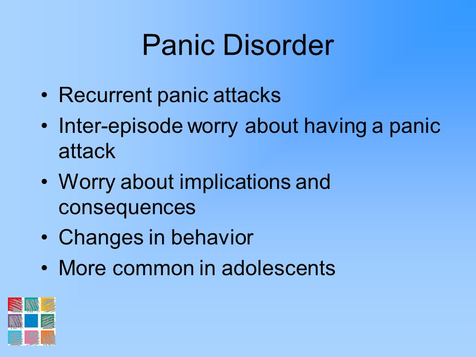Panic Disorder Recurrent panic attacks