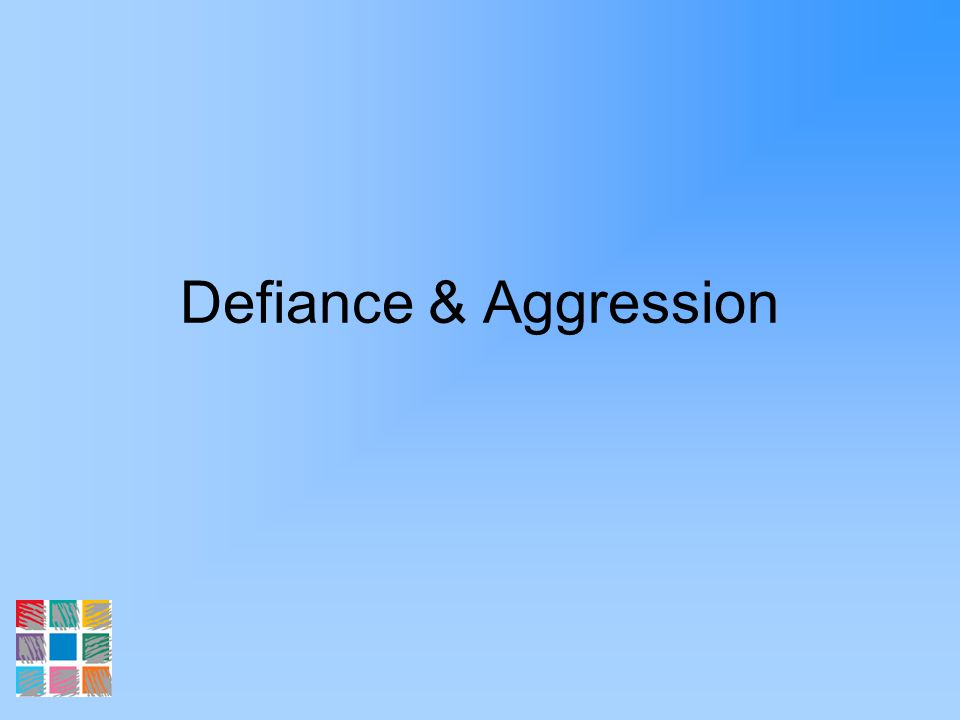 Defiance & Aggression