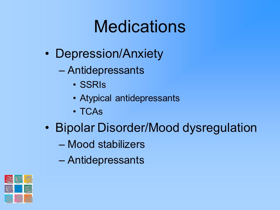 Medications Depression/Anxiety Bipolar Disorder/Mood dysregulation