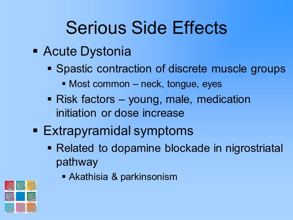 Serious Side Effects Acute Dystonia Extrapyramidal symptoms