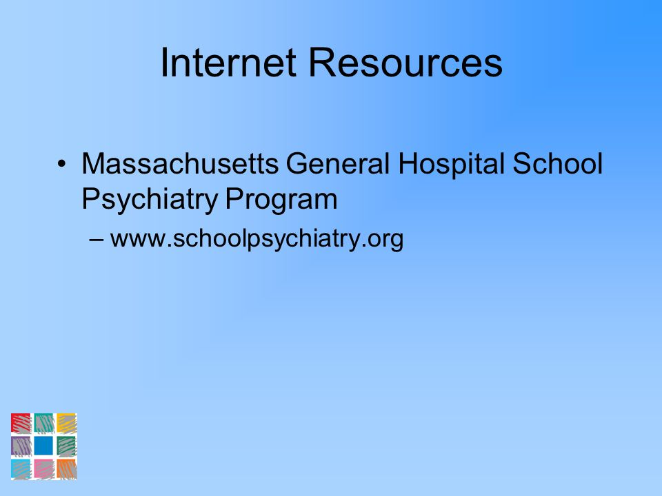 Internet Resources Massachusetts General Hospital School Psychiatry Program.