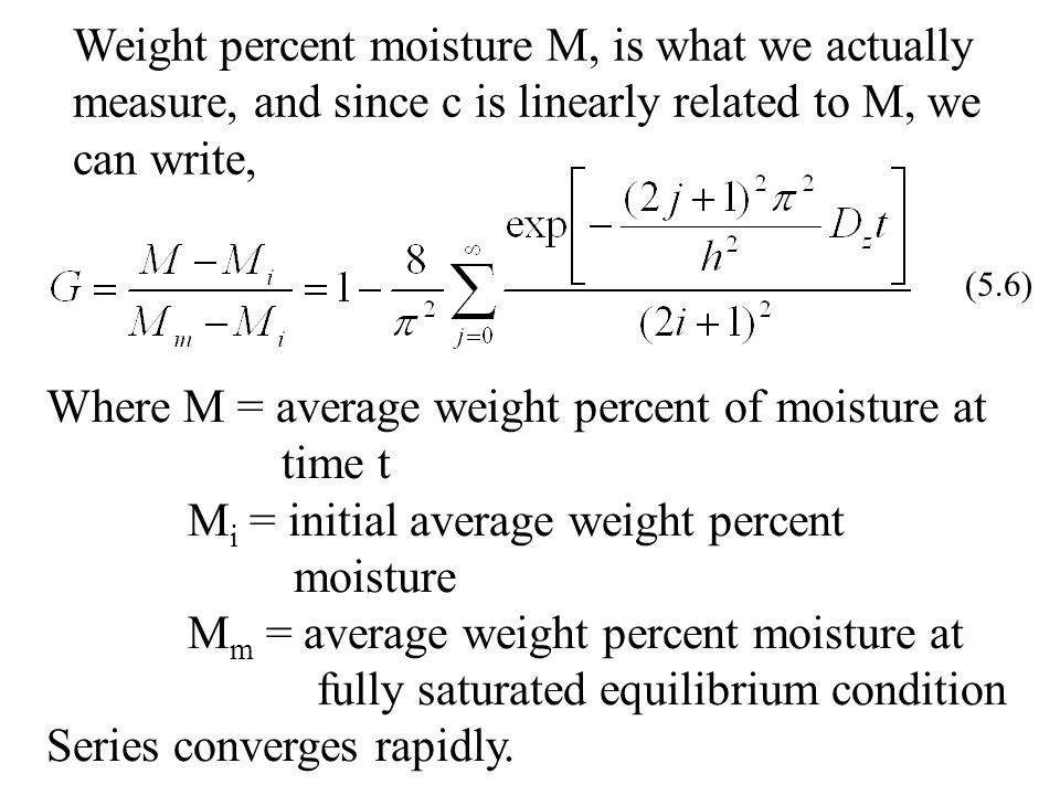 Weight percent moisture M, is what we actually measure, and since c is linearly related to M, we can write,