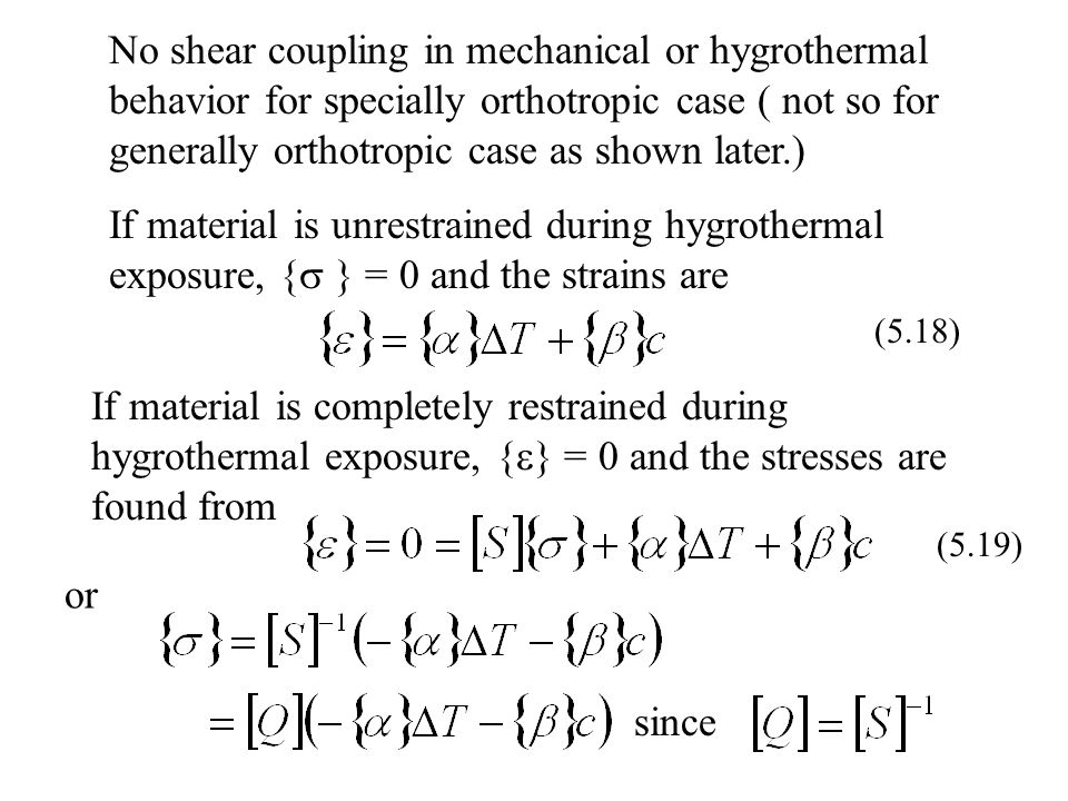 No shear coupling in mechanical or hygrothermal behavior for specially orthotropic case ( not so for generally orthotropic case as shown later.)