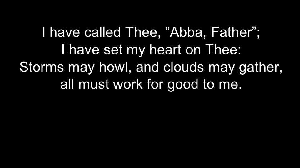 I have called Thee, Abba, Father ; I have set my heart on Thee: