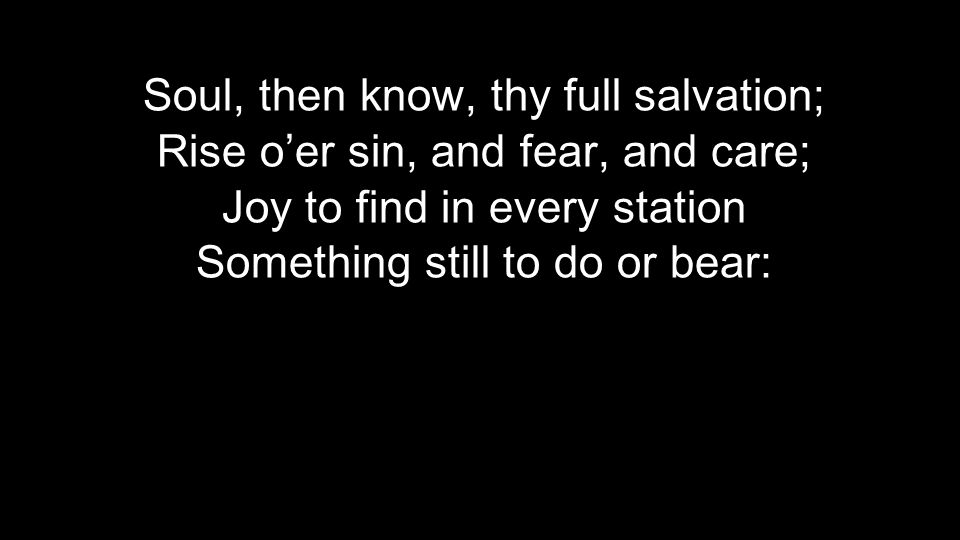 Soul, then know, thy full salvation;