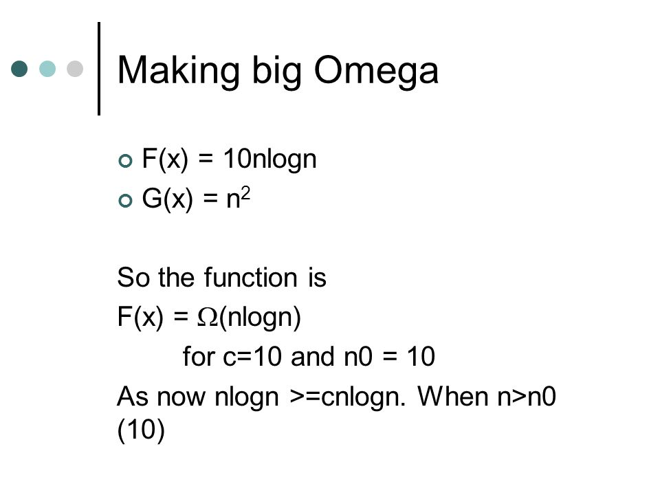 Making big Omega F(x) = 10nlogn G(x) = n2 So the function is