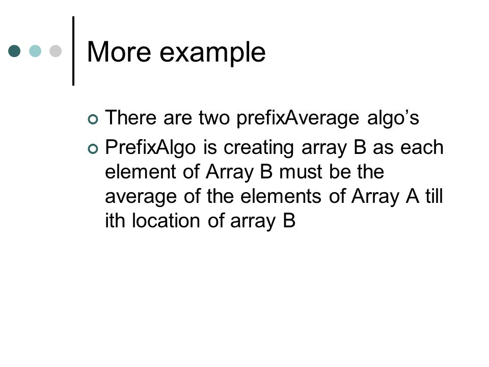 More example There are two prefixAverage algo's