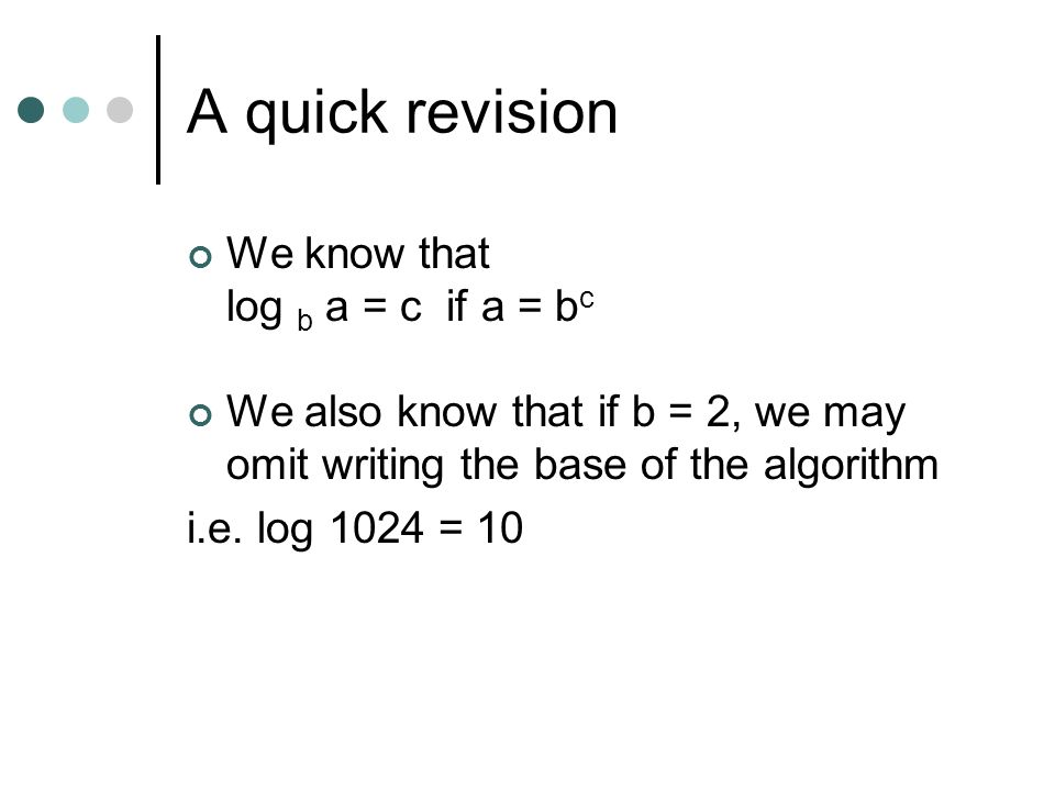 A quick revision We know that log b a = c if a = bc
