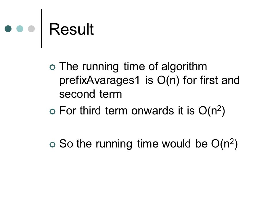 Result The running time of algorithm prefixAvarages1 is O(n) for first and second term. For third term onwards it is O(n2)