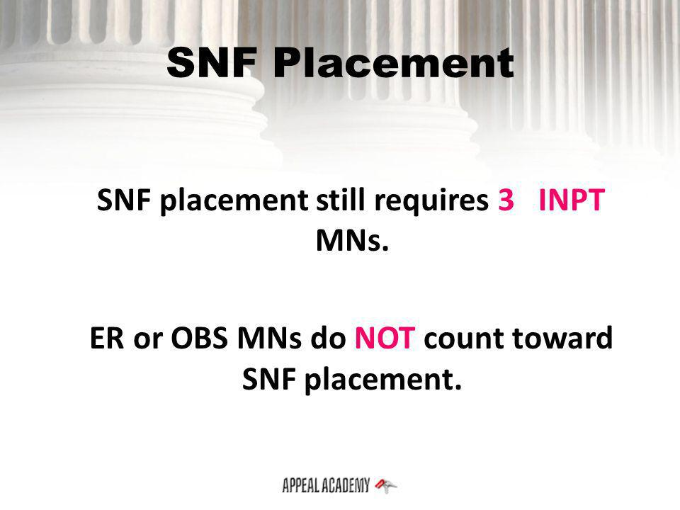 SNF Placement SNF placement still requires 3 INPT MNs.
