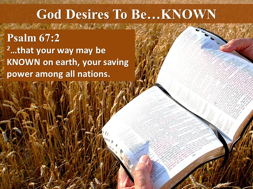 God Desires To Be…KNOWN