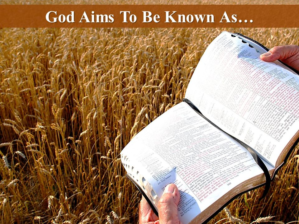 God Aims To Be Known As…
