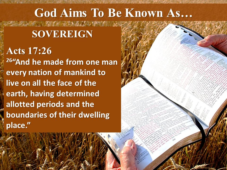 God Aims To Be Known As… SOVEREIGN Acts 17:26