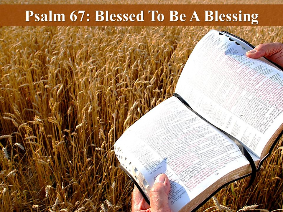 Psalm 67: Blessed To Be A Blessing