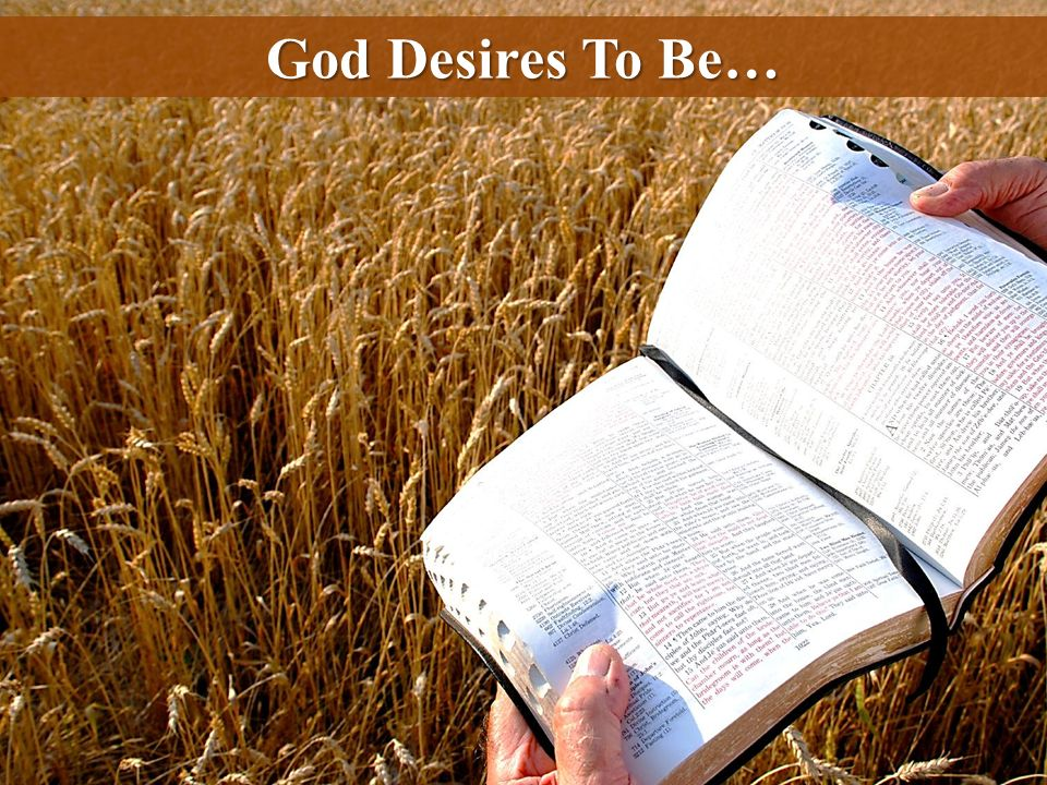 God Desires To Be…