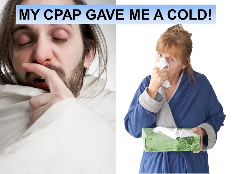 MY CPAP GAVE ME A COLD! Image: a person with a red nose followed by a person blowing their nose with a very loud sound!