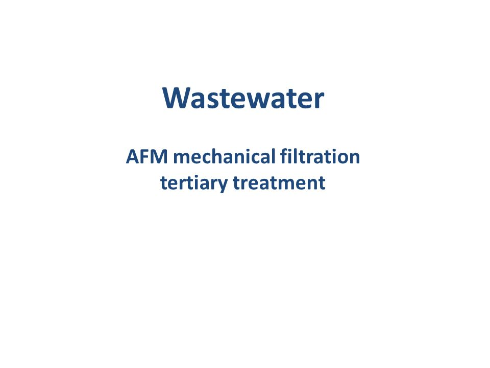 Wastewater AFM mechanical filtration tertiary treatment
