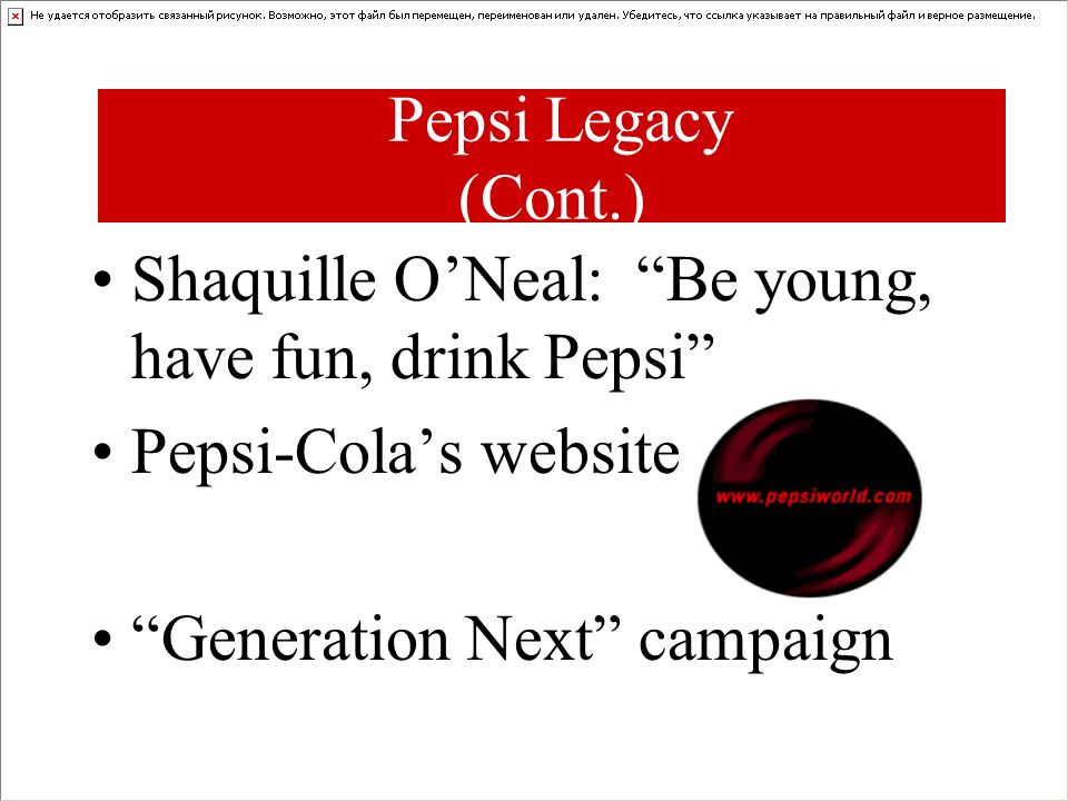 Pepsi Legacy (Cont.) Shaquille O'Neal: Be young, have fun, drink Pepsi Pepsi-Cola's website.