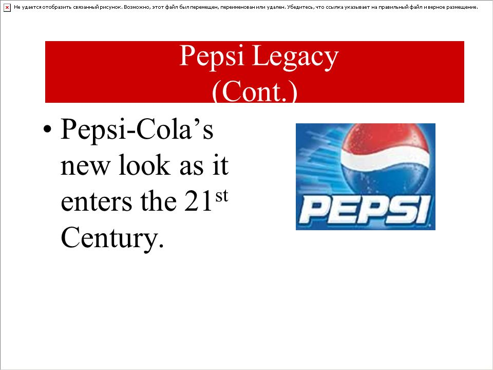 Pepsi Legacy (Cont.) Pepsi-Cola's new look as it enters the 21st Century.