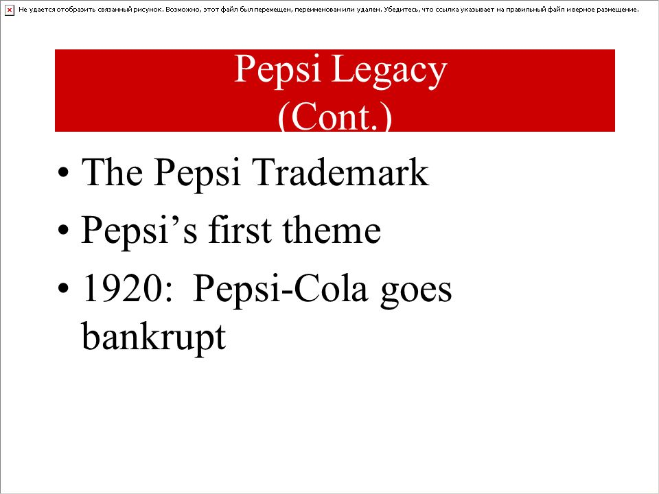 Pepsi Legacy (Cont.) The Pepsi Trademark Pepsi's first theme 1920: Pepsi-Cola goes bankrupt