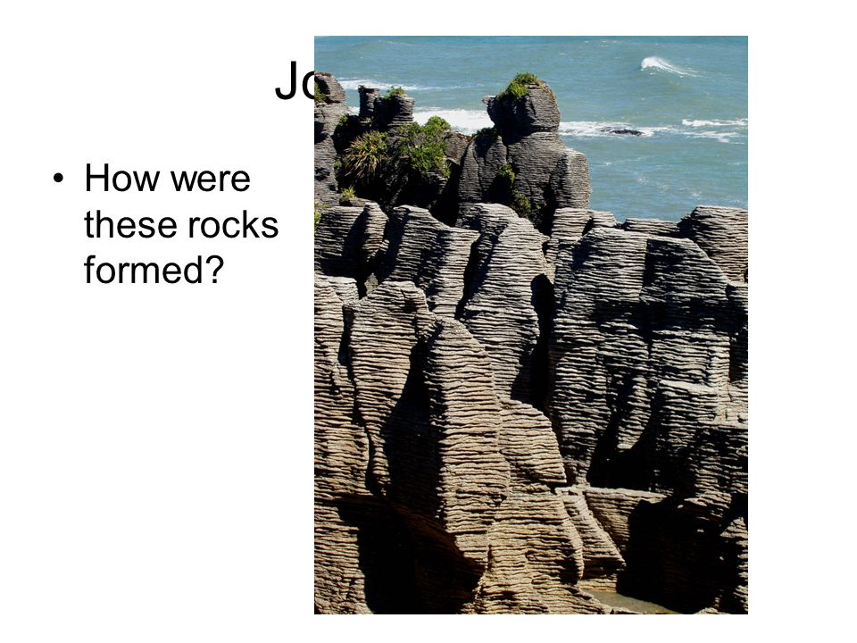Journal Entry How were these rocks formed
