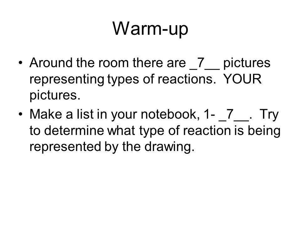 Warm-up Around the room there are _7__ pictures representing types of reactions. YOUR pictures.