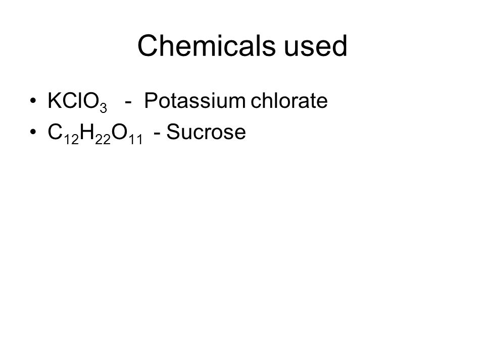 Chemicals used KClO3 - Potassium chlorate C12H22O11 - Sucrose