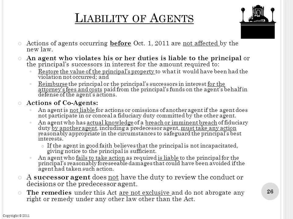Liability of Agents Actions of agents occurring before Oct. 1, 2011 are not affected by the new law.