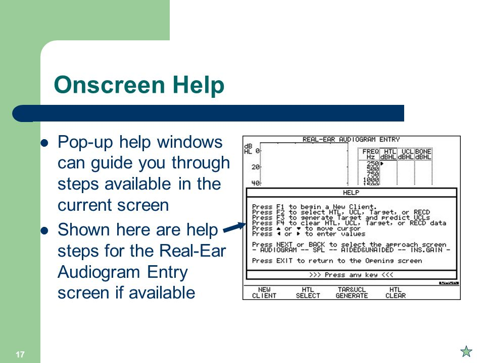 Onscreen Help Pop-up help windows can guide you through steps available in the current screen.