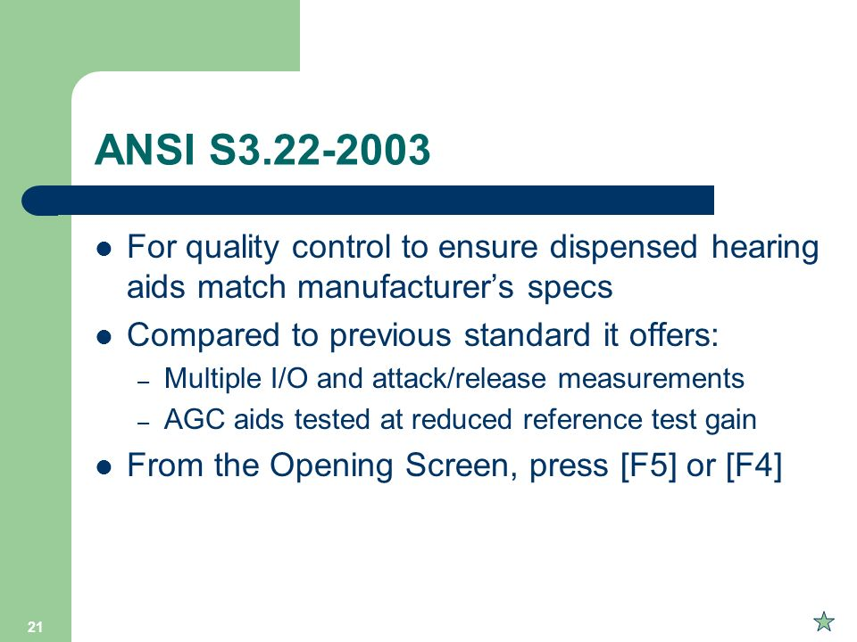 ANSI S For quality control to ensure dispensed hearing aids match manufacturer's specs. Compared to previous standard it offers: