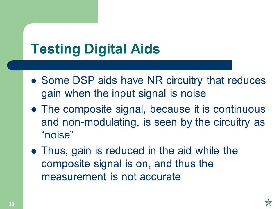 Testing Digital Aids Some DSP aids have NR circuitry that reduces gain when the input signal is noise.