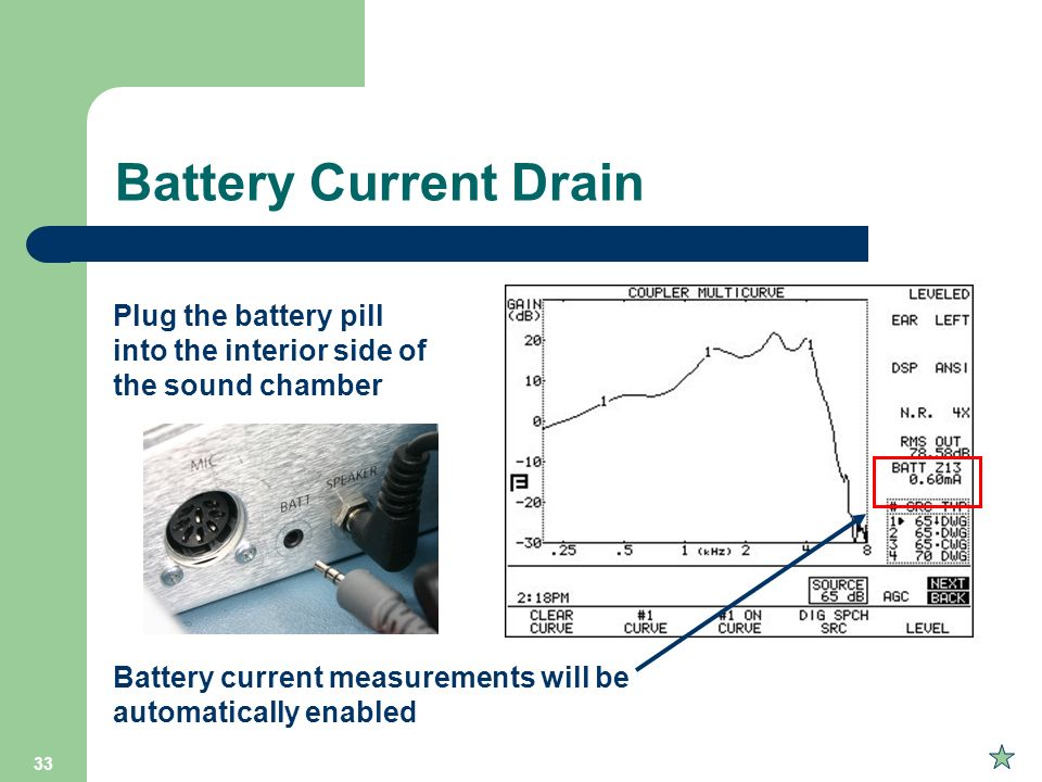 Battery Current Drain Plug the battery pill into the interior side of the sound chamber.