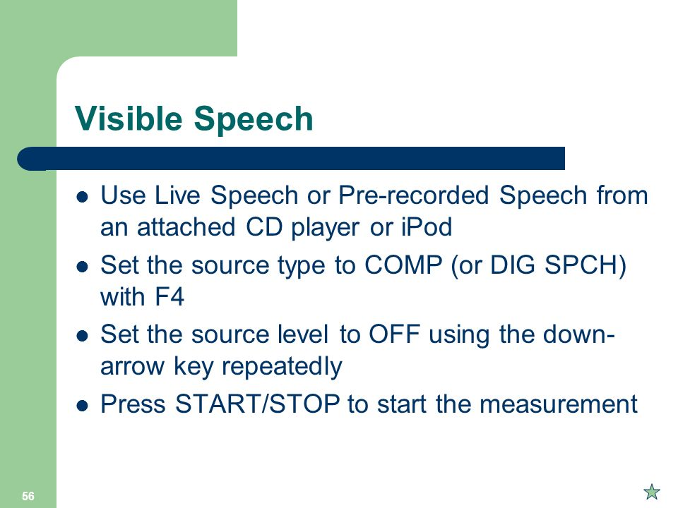 Visible Speech Use Live Speech or Pre-recorded Speech from an attached CD player or iPod. Set the source type to COMP (or DIG SPCH) with F4.