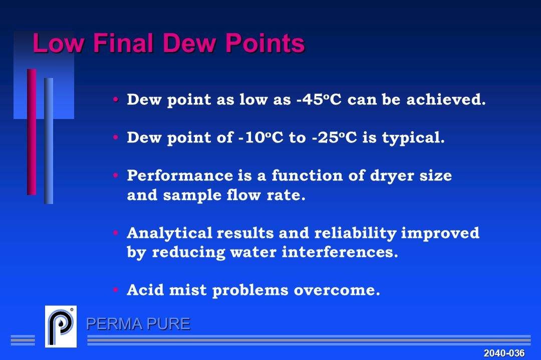 Low Final Dew Points Dew point as low as -45oC can be achieved.