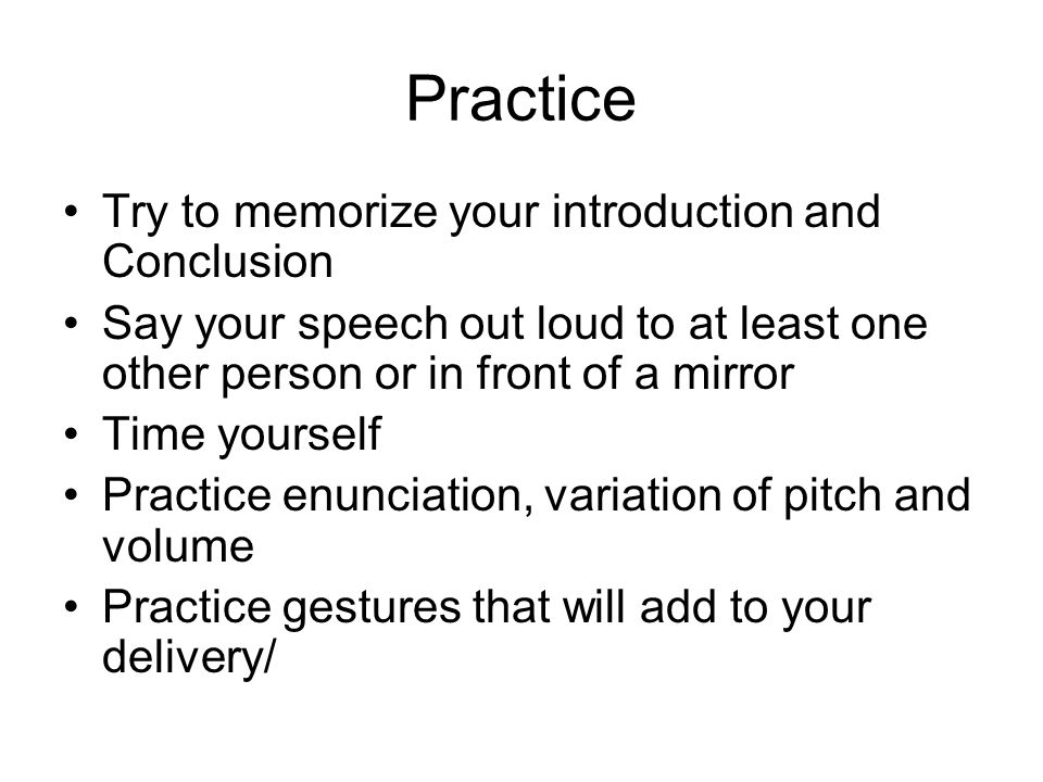 Practice Try to memorize your introduction and Conclusion
