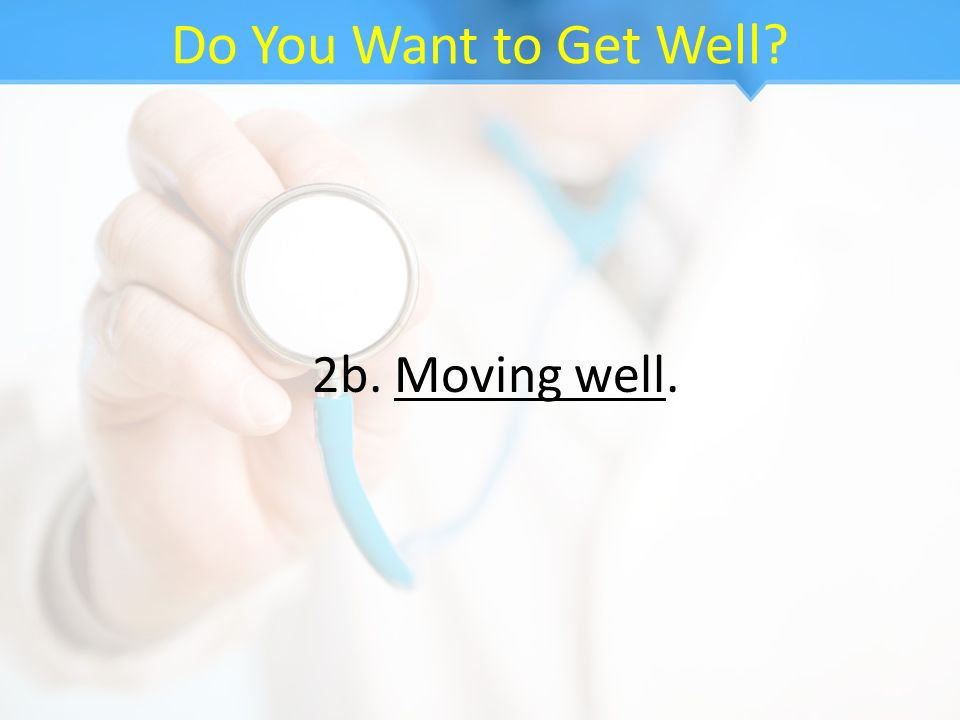 Do You Want to Get Well 2b. Moving well.