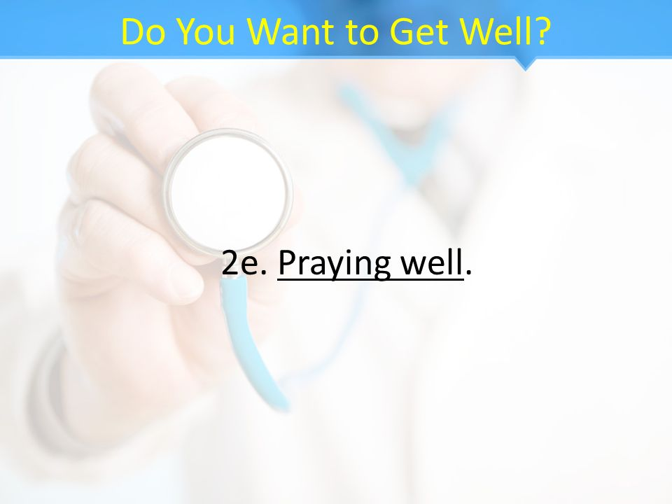 Do You Want to Get Well 2e. Praying well.