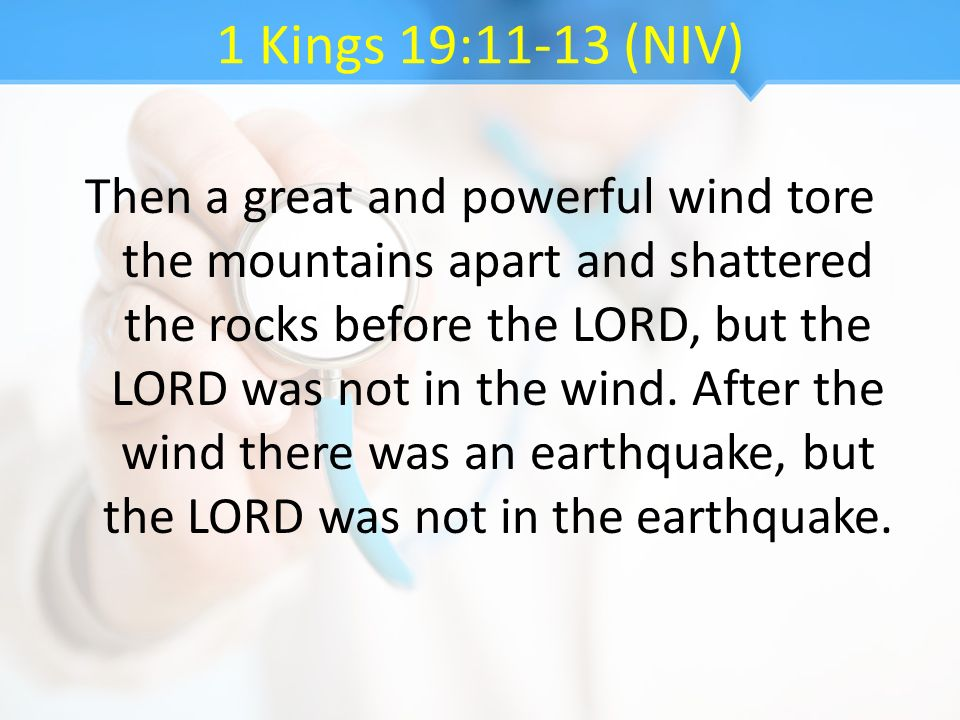 1 Kings 19:11-13 (NIV)