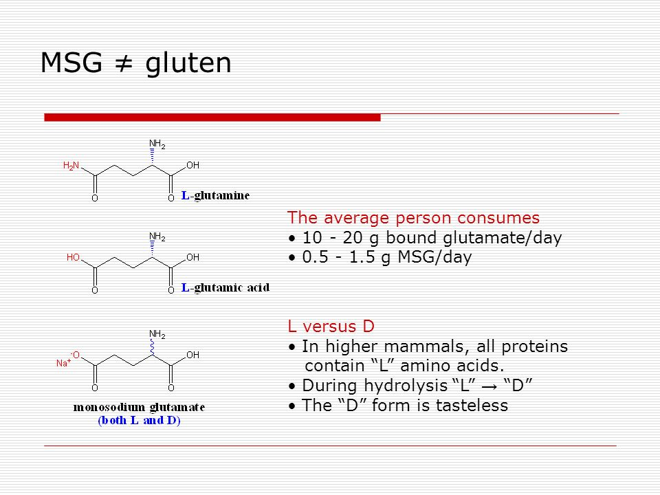 MSG ≠ gluten The average person consumes 10 - 20 g bound glutamate/day